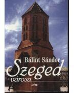 Szeged városa - Bálint Sándor