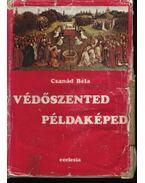 Védőszented példaképed - Csanád Béla