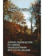 atirni - Székelykeresztúr és vidéke vadászatának múltja és jelene - Gálfalvi Gábor