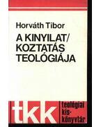 A kinyilatkoztatás teológiája - Horváth Tibor