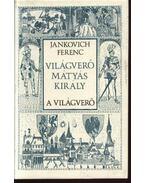 Világverő Mátyás király I-III. kötet - Jankovich Ferenc