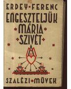 Engeszteljük Mária szivét - Erdey Ferenc