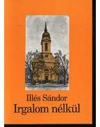 Irgalom nélkül - Illés Sándor