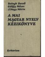 A mai magyar nyelv kézikönyve - Balogh Dezső, Gálffy Mózes, J. Nagy Mária
