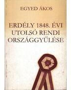 Erdély 1848. évi utolsó rendi országgyűlése - Egyed Ákos
