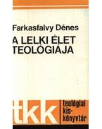 A lelki élet teológiája - Farkasfalvy Dénes