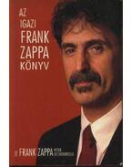 Az igazi Frank Zappa könyv - Zappa, Frank, Occhiogrosso, Peter