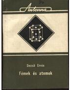 Fémek és atomok - Dezső Ervin
