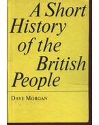 A Short History of the British People - Morgan, Dave