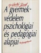 A gyermekvédelem pszichológiai és pedagógiai alapjai - Dr. Veczkó József