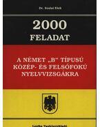 2000 Feladat a német B típusú közép- és felsőfokú nyelvvizsgákra - Szalai Elek