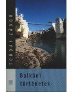 Balkáni történetek - Tordai Zádor