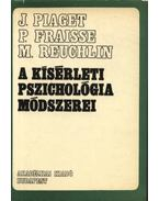 A kísérleti pszichológia módszerei - Piaget, Jean, Fraisse, P., Reuchlin, M.