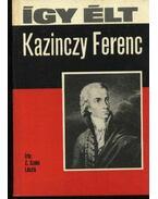 Így élt Kazinczy Ferenc - Z. Szabó László