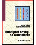 Ruhaipari anyag- és áruismeret - Hauck Mária - Zubonyai Ferencné