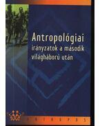 Antropológiai irányzatok a második világháború után - Biczó Gábor