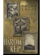 Három kép - Patay Lajos