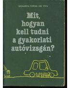 Mit, hogyan kell tudni a gyakorlati autóvizsgán? - Moharos - Tordai - Dr. Tóth