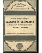 Számtan és geometria a gimnázium és reálgimnázium I. osztálya számára - Gidró Bonifác, Dr. Mattyasóvszky Kasszián