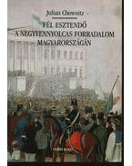 Fél esztendő a negyvennyolcas forradalom Magyarországon - Chownitz,Julian