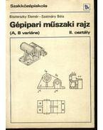 Gépipari műszaki rajz (A, B variáns) - Szatmáry Béla, Dr. Biszterszky Elemér