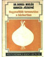 Hagymafélék termesztése a házikertben - Borka Miklós, Gubicza Józsefné