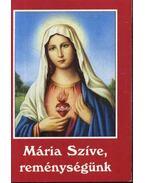 Mária Szíve, reménységünk - Tűzkő Lajos (szerk.)
