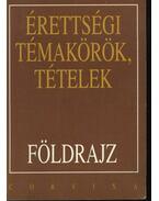 Érettségi témakörök, tételek - Földrajz - Hornyák Csaba - Kovácsi Zsolt