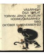27. Vásárhelyi Őszi Tárlat. Tornyai János Múzeum Hódmezővásárhely 1980. október 5 - november 23.