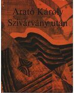 Szivárvány után - Arató Károly