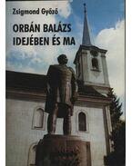 Orbán Balázs idejében és ma - Zsigmond Győző