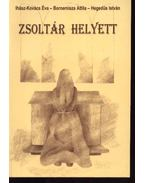 Zsoltár helyett (dedikált) - Ihász-Kovács Éva - Bornemissza Attila - Hegedűs István
