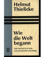 Wie die Welt begann - Thielicke,Helmut