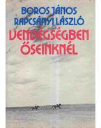 Vendégségben őseinknél - Boros János, Rapcsányi László