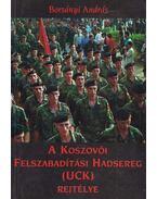 A Koszovói Felszabadítási Hadsereg (UCK) rejtélye - Borsányi András