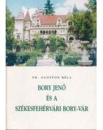Bory Jenő és a székesfehérvári Bory-vár - Dr. Ágoston Béla