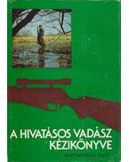 A hivatásos vadász kézikönyve - Borzsák Benő