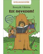 Ezt nevezem! - Bosnyák Viktória