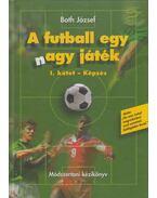 A futball egy nagy játék I. kötet - Képzés (dedikált) - Both József