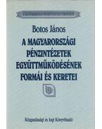 A magyarországi pénzintézetek együttműködésének formái és keretei - Botos János