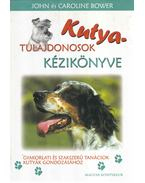 Kutyatulajdonosok kézikönyve - Bower, John, Bower,  Caroline
