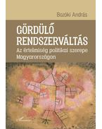 Gördülő rendszerváltás - Az értelmiség politikai szerepe Magyarországon - Bozóki András