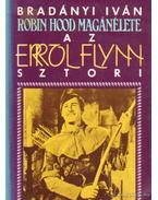 Robin Hood magánélete - Az Errol Flynn sztori - Bradányi Iván