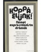 Hoppá, élünk! - Brecht, Bertolt, Toller, Ernst, Kaiser, Georg, Hasenclever, Walter, Barlach, Ernst, Sternheim, Carl, Jahnn, Hans Henny