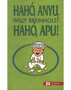 Hahó, Anyu, Hahó, Apu! - Breinholst, Willy