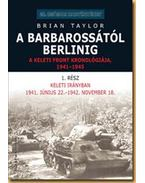 A Barbarossától Berlinig - A keleti front kronológiája, 1941-1945 - A keleti front kronológiája 1941-1945 - Brian Taylor
