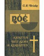 Nóé-Krisztus 7 szava a kereszten - Brinke G. R.