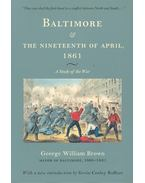 Baltimore and the Ninteenth of April, 1861 - BROWN, GEORGE WILLIAM