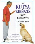 A kutyakiképzés nagy kézikönyve - Bruce Fogle