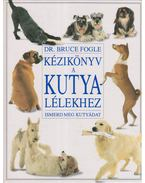 Kézikönyv a kutyalélekhez - Bruce Fogle